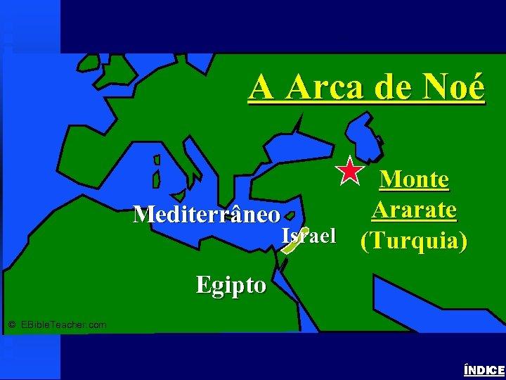 Noah's Ark 1 A Arca de Noé Monte Ararate Mediterrâneo Israel (Turquia) Egipto ©