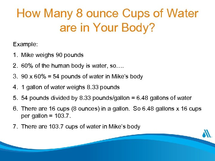 How Many 8 ounce Cups of Water are in Your Body? Example: 1. Mike