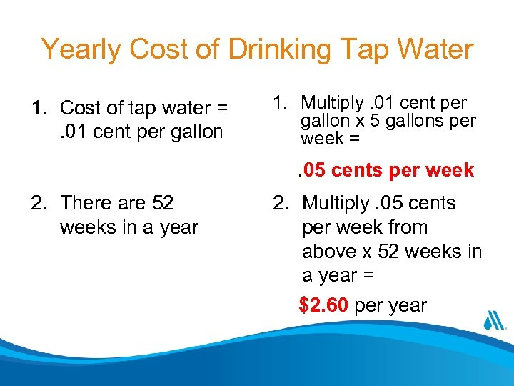 Yearly Cost of Drinking Tap Water 1. Cost of tap water =. 01 cent