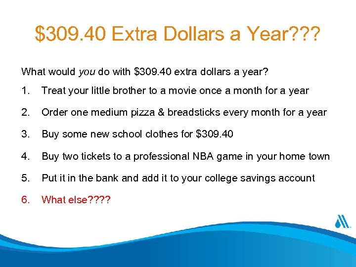 $309. 40 Extra Dollars a Year? ? ? What would you do with $309.