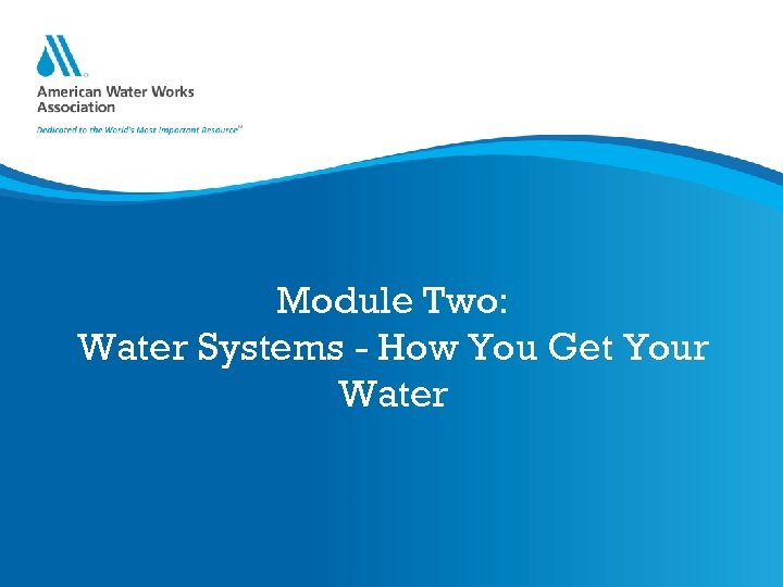 Module Two: Water Systems - How You Get Your Water