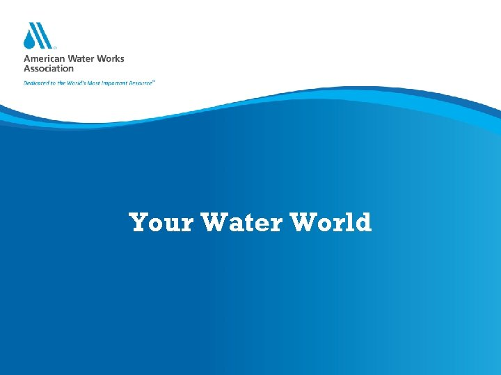 Your Water World