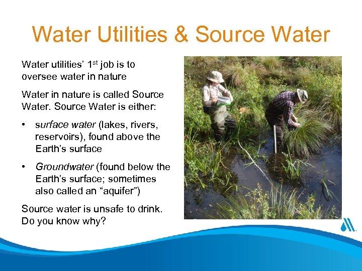 Water Utilities & Source Water utilities' 1 st job is to oversee water in