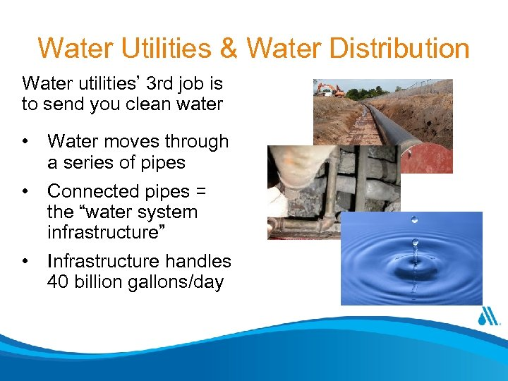 Water Utilities & Water Distribution Water utilities' 3 rd job is to send you