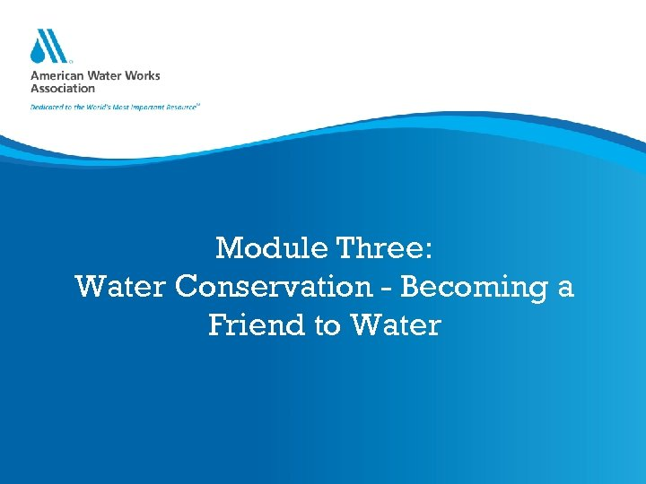 Module Three: Water Conservation - Becoming a Friend to Water