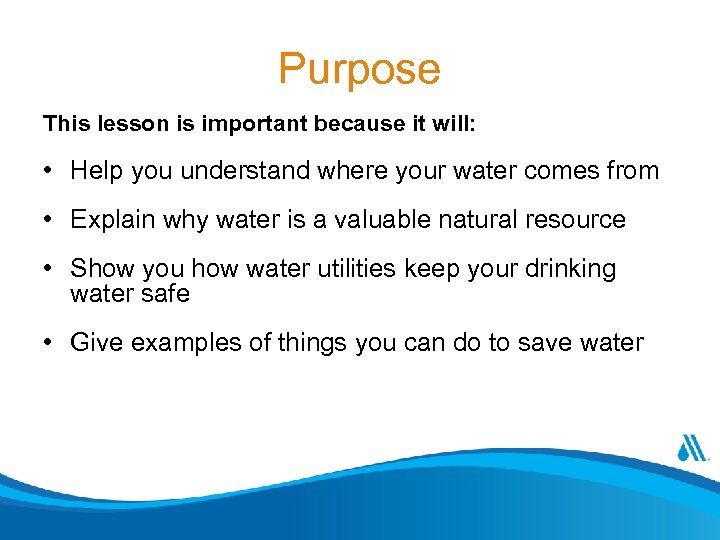 Purpose This lesson is important because it will: • Help you understand where your