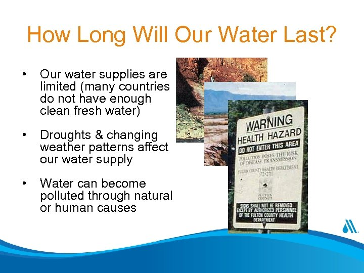 How Long Will Our Water Last? • Our water supplies are limited (many countries