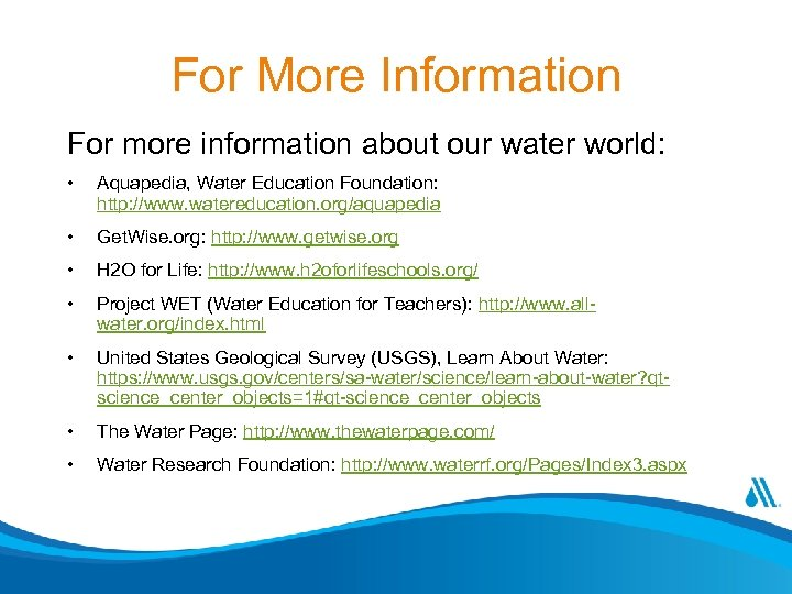 For More Information For more information about our water world: • Aquapedia, Water Education