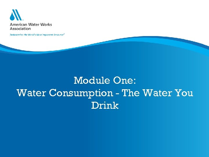Module One: Water Consumption - The Water You Drink