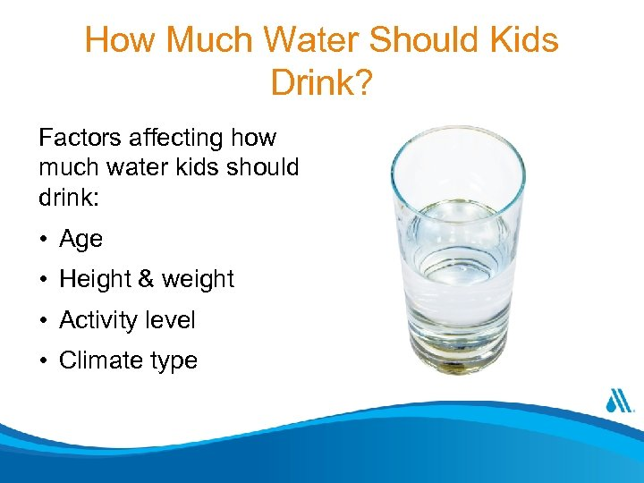 How Much Water Should Kids Drink? Factors affecting how much water kids should drink: