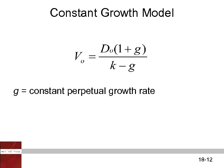 Constant Growth Model g = constant perpetual growth rate 18 -12