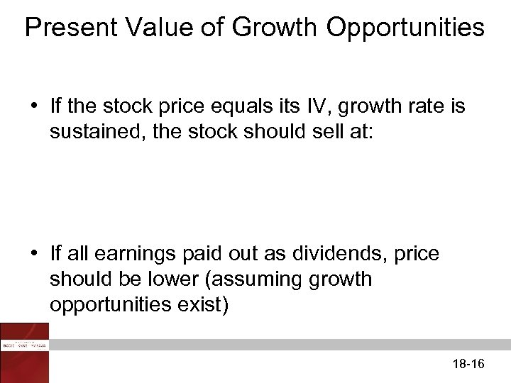 Present Value of Growth Opportunities • If the stock price equals its IV, growth
