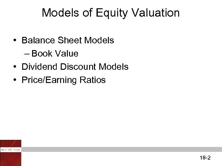 Models of Equity Valuation • Balance Sheet Models – Book Value • Dividend Discount