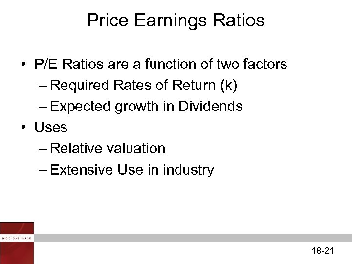 Price Earnings Ratios • P/E Ratios are a function of two factors – Required