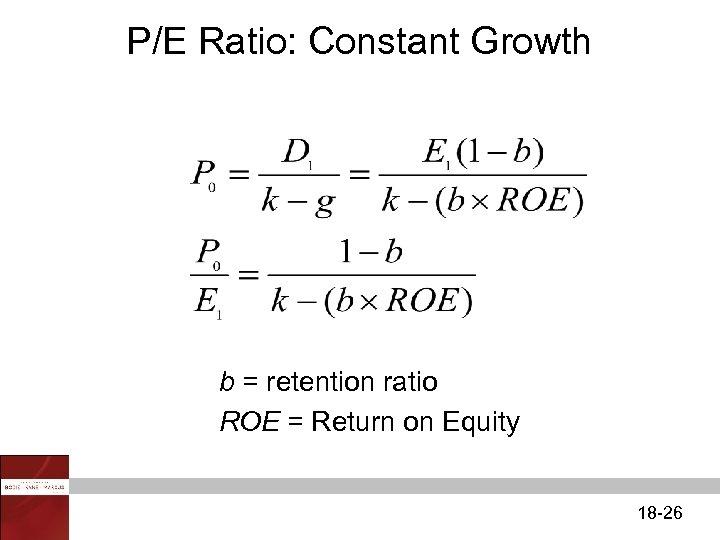 P/E Ratio: Constant Growth b = retention ratio ROE = Return on Equity 18