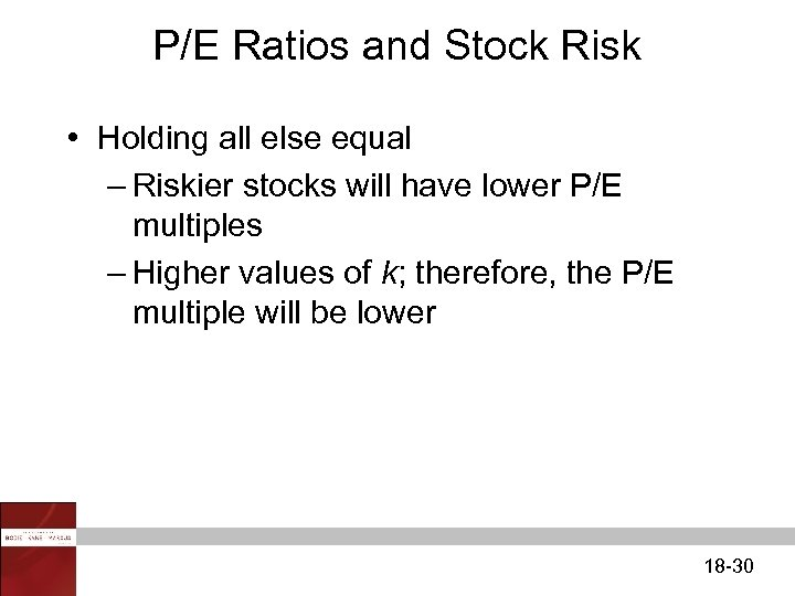 P/E Ratios and Stock Risk • Holding all else equal – Riskier stocks will