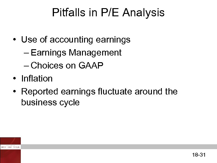 Pitfalls in P/E Analysis • Use of accounting earnings – Earnings Management – Choices