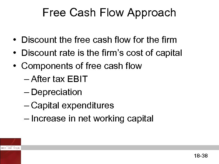 Free Cash Flow Approach • Discount the free cash flow for the firm •