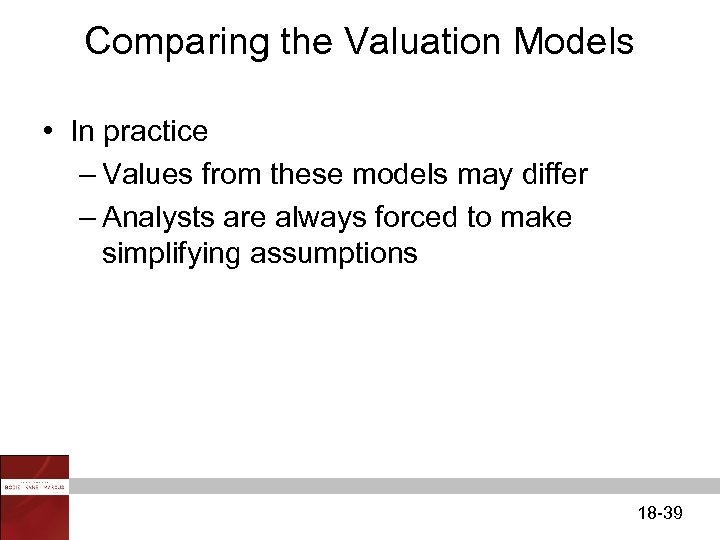 Comparing the Valuation Models • In practice – Values from these models may differ
