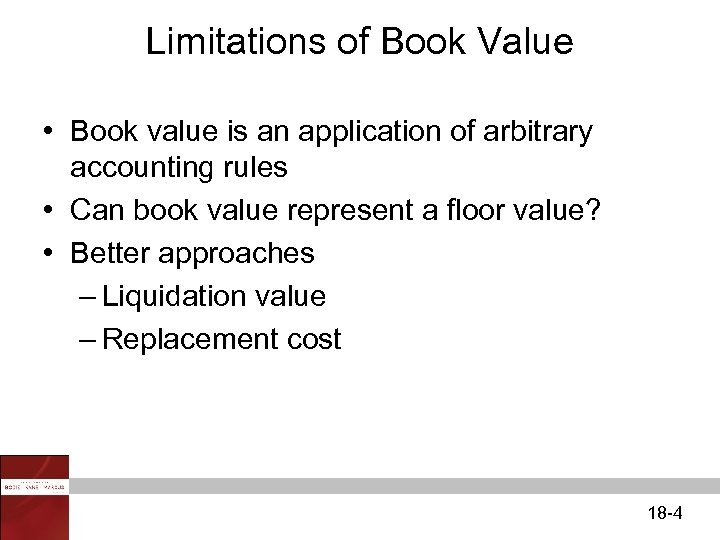 Limitations of Book Value • Book value is an application of arbitrary accounting rules