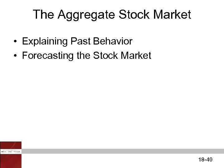 The Aggregate Stock Market • Explaining Past Behavior • Forecasting the Stock Market 18