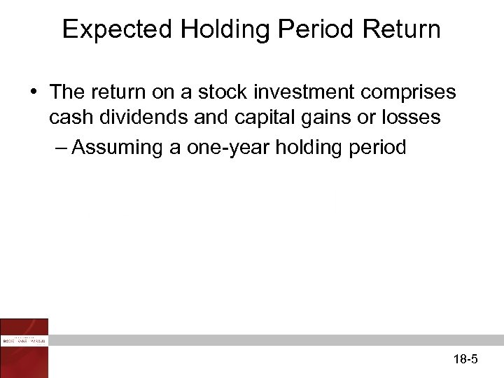 Expected Holding Period Return • The return on a stock investment comprises cash dividends