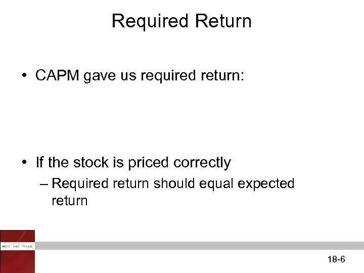 Required Return • CAPM gave us required return: • If the stock is priced