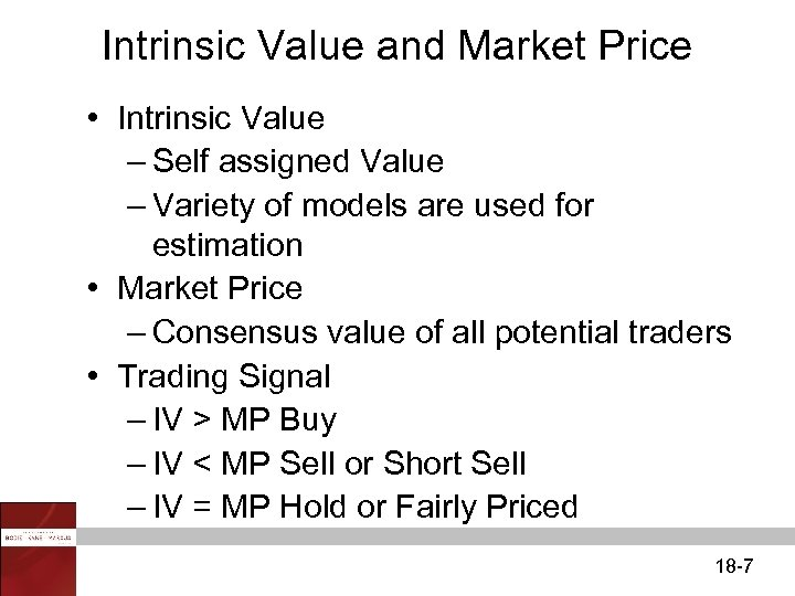 Intrinsic Value and Market Price • Intrinsic Value – Self assigned Value – Variety