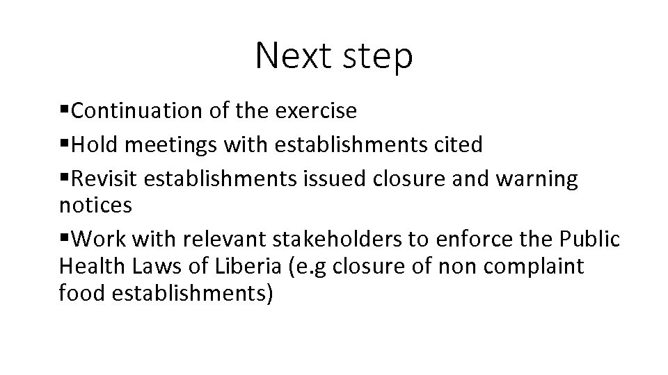 Next step §Continuation of the exercise §Hold meetings with establishments cited §Revisit establishments issued