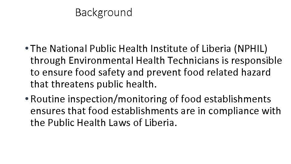 Background • The National Public Health Institute of Liberia (NPHIL) through Environmental Health Technicians