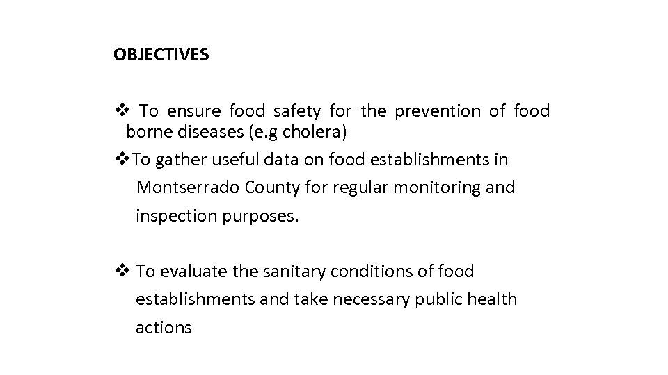 OBJECTIVES v To ensure food safety for the prevention of food borne diseases (e.