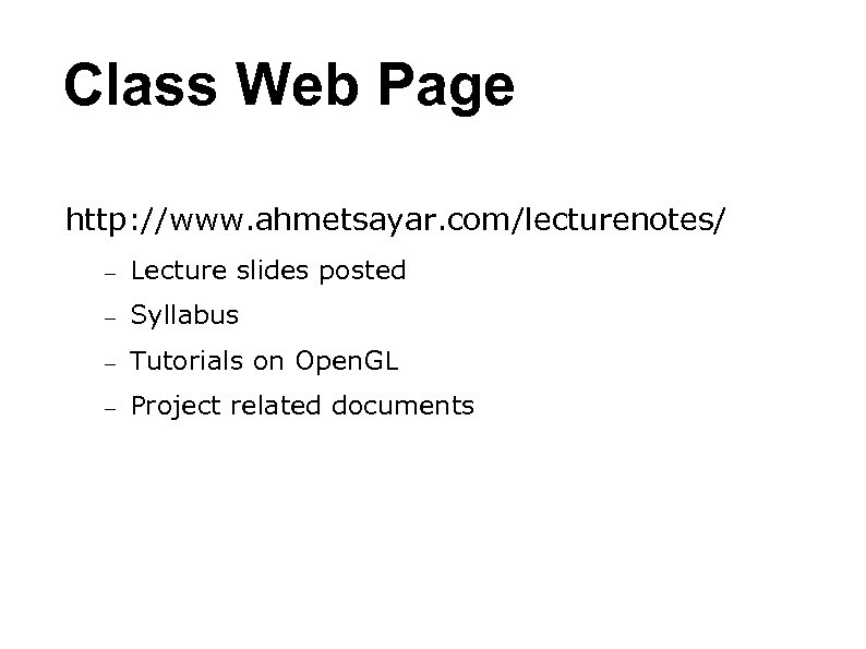 Class Web Page http: //www. ahmetsayar. com/lecturenotes/ – Lecture slides posted – Syllabus –