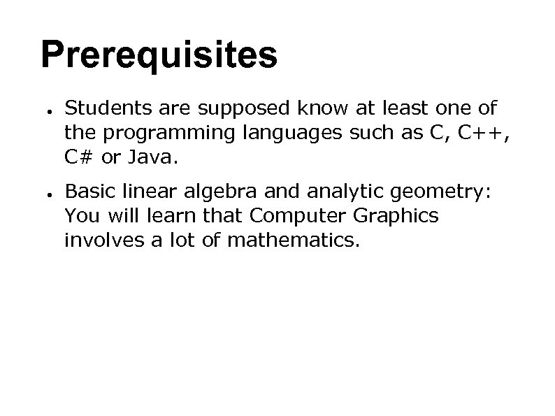 Prerequisites ● ● Students are supposed know at least one of the programming languages