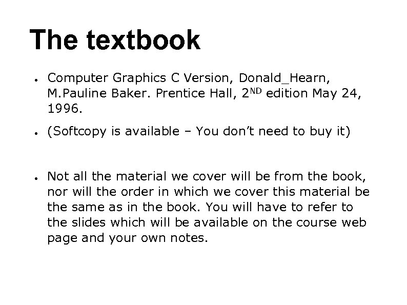 The textbook ● ● ● Computer Graphics C Version, Donald_Hearn, M. Pauline Baker. Prentice