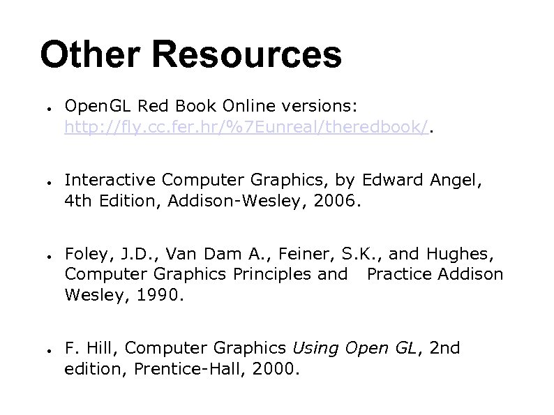 Other Resources ● ● Open. GL Red Book Online versions: http: //fly. cc. fer.