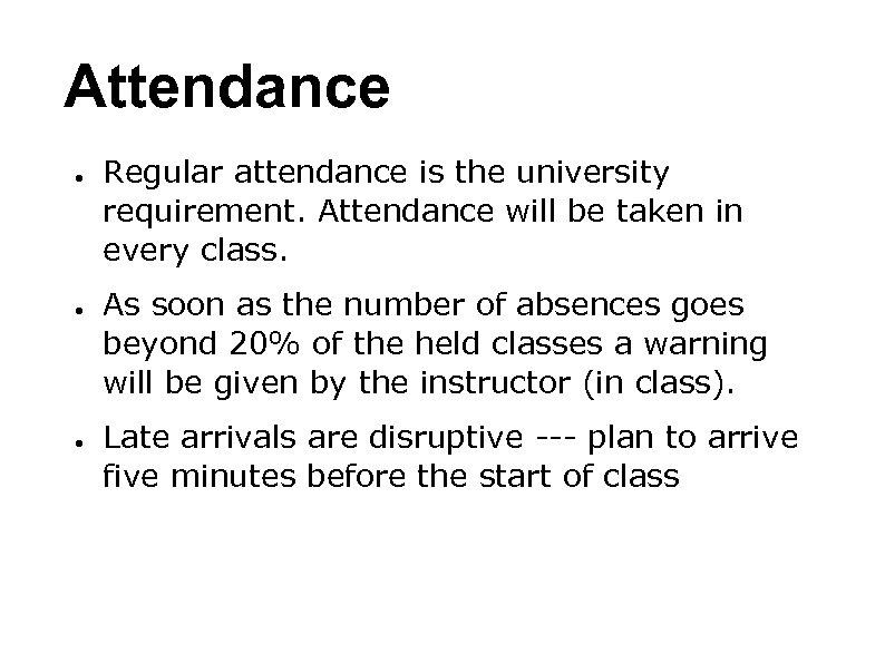 Attendance ● ● ● Regular attendance is the university requirement. Attendance will be taken