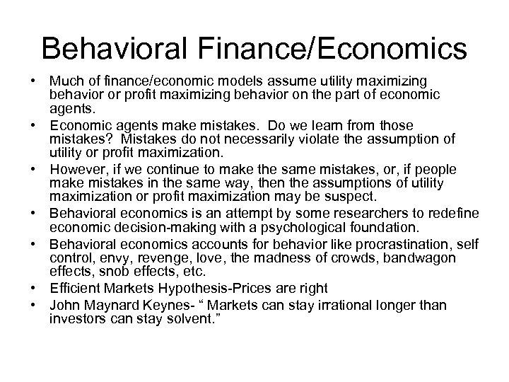 Behavioral Finance/Economics • Much of finance/economic models assume utility maximizing behavior or profit maximizing