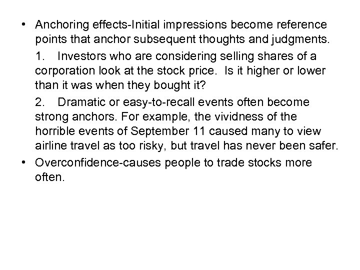 • Anchoring effects-Initial impressions become reference points that anchor subsequent thoughts and judgments.
