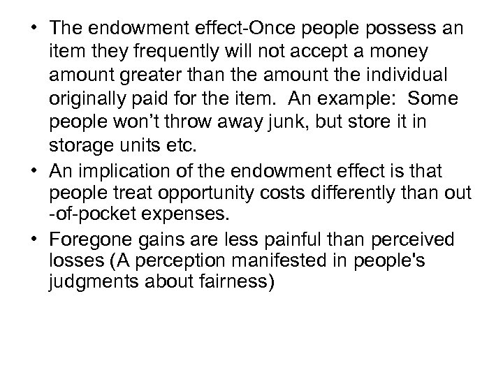 • The endowment effect-Once people possess an item they frequently will not accept