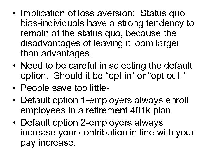 • Implication of loss aversion: Status quo bias-individuals have a strong tendency to