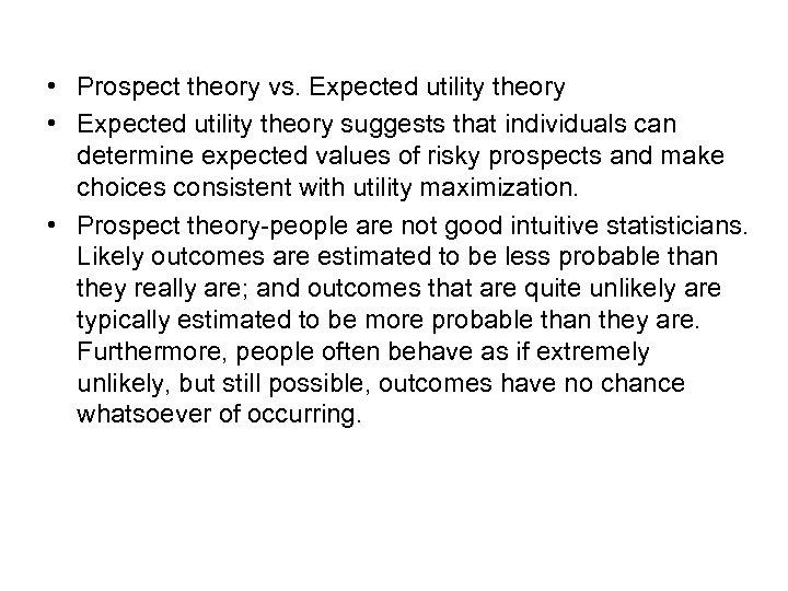 • Prospect theory vs. Expected utility theory • Expected utility theory suggests that