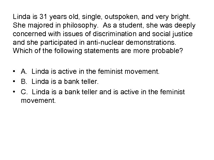 Linda is 31 years old, single, outspoken, and very bright. She majored in philosophy.