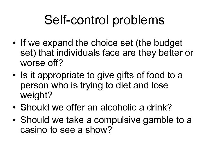 Self-control problems • If we expand the choice set (the budget set) that individuals
