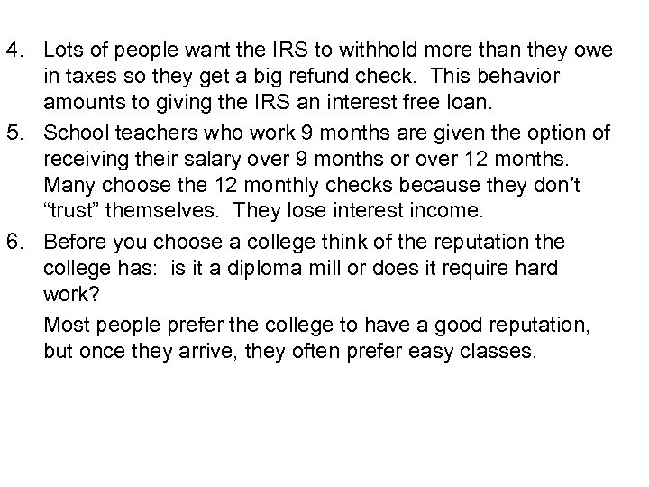 4. Lots of people want the IRS to withhold more than they owe in