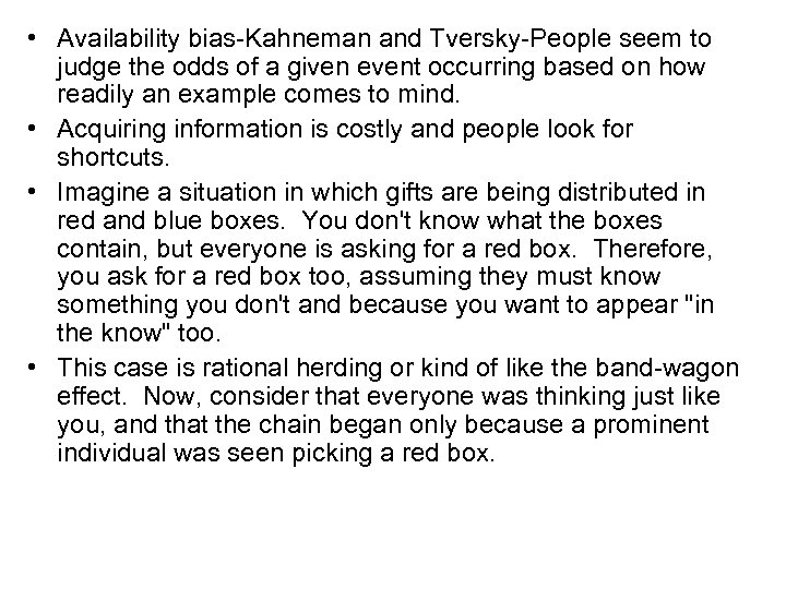 • Availability bias-Kahneman and Tversky-People seem to judge the odds of a given