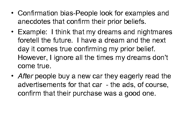 • Confirmation bias-People look for examples and anecdotes that confirm their prior beliefs.