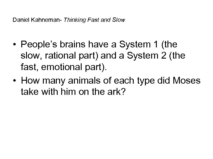 Daniel Kahneman- Thinking Fast and Slow • People's brains have a System 1 (the