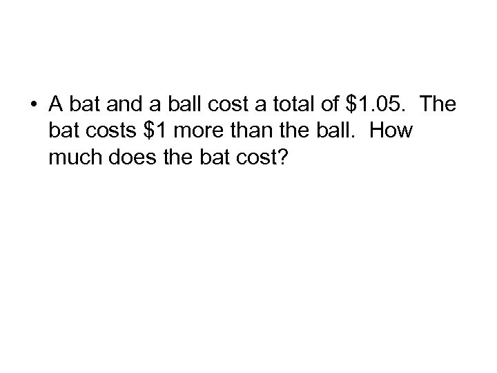 • A bat and a ball cost a total of $1. 05. The