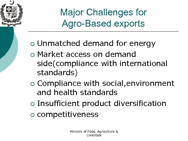 Major Challenges for Agro-Based exports Unmatched demand for energy ¡ Market access on demand