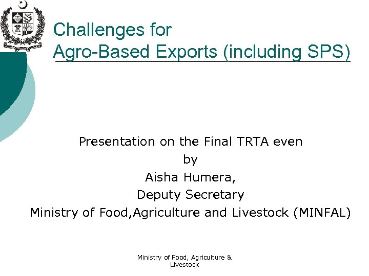 Challenges for Agro-Based Exports (including SPS) Presentation on the Final TRTA even by Aisha